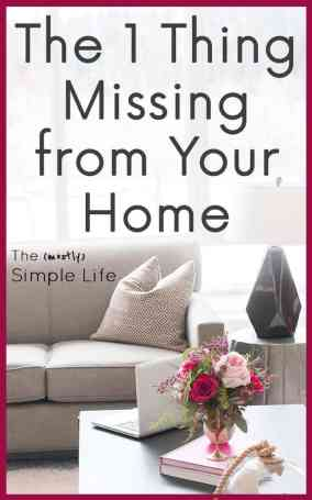 The 1 Thing Missing from Your Home | Creating a Simple Home | Simple Living Tips | Creating Space in Your Home | Declutter Your Home