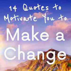 Quotes to Motivate You to Make a Change