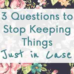 Stop Keeping Things Just in Case