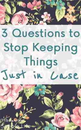 Stop Keeping Things Just in Case | Declutter Your House | Why I Can't Get Rid of Things | What If I Need It Someday?