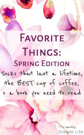 Favorite Things: Spring Edition Socks that last a lifetime, the BEST cup of coffee, + a book you need to read