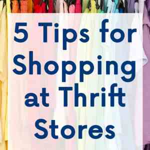 5 Tips for Shopping at Thrift Stores like a Pro