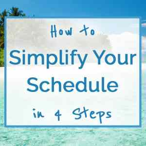 How to Simplify Your Schedule in 4 Steps