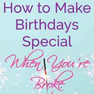 How to Make Birthdays Special When You're Broke