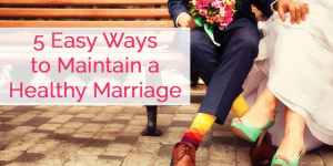 5 Easy Ways to Maintain a Healthy Marriage