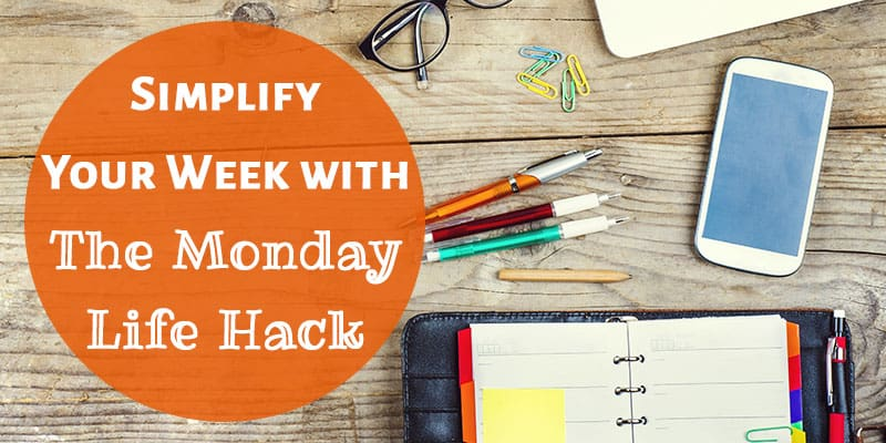 "Simplify Your Week with ""The Monday Life Hack"""