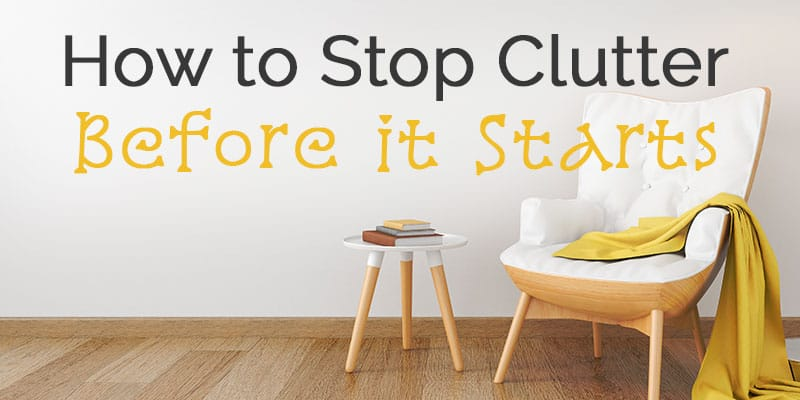 Stop Clutter Before it Starts | Decluttering Tips | KonMari | Never Declutter Again | Keep Your House Clean