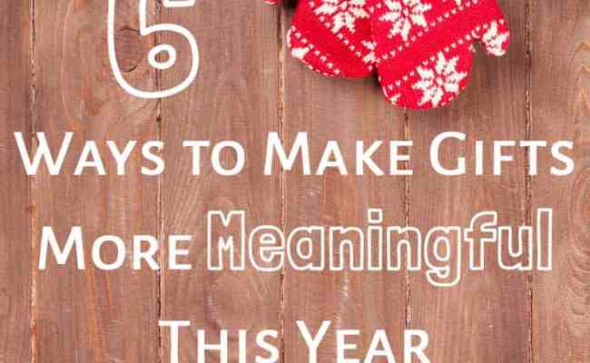 6 Ways To Make Gifts More Meaningful This Year The