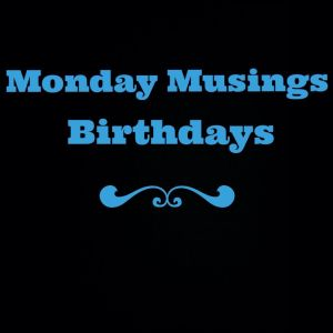 Monday Musings Birthdays