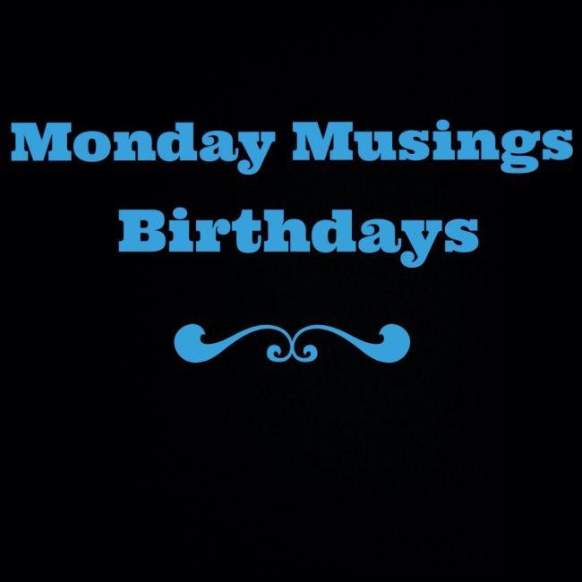 Monday Musings Birthdays