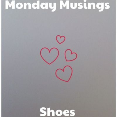 Monday Musings – Shoes