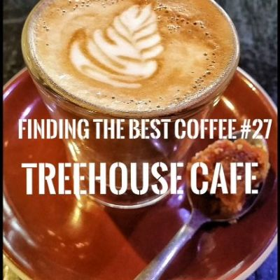 Finding the Best Coffee – Treehouse Cafe #27