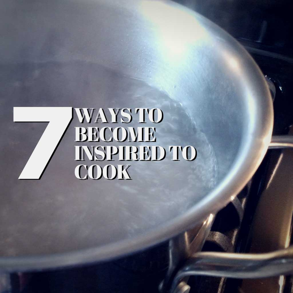 Lose your motivation to cook at home? Cooking at home is healthy and saves you money. Here are 7 ways to become inspired to cook. | TheMountainKitchen.com