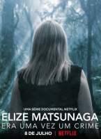 Elize Matsunaga: Era Uma Vez Um Crime 1ª Temporada Torrent (2021) Nacional - Download 720p   1080p