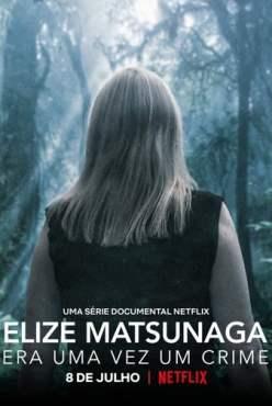 Elize Matsunaga: Era uma Vez um Crime 1ª Temporada Torrent