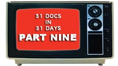 31 DOCS IN 31 DAYS - PART NINE