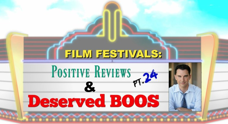 Film Festivals: Positive Reviews & Deserved Boos