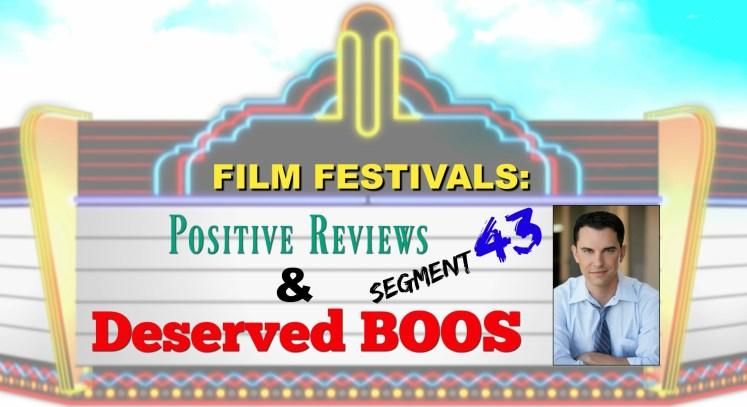Film Festivals: Positive Reviews & Deserved Boos - Segment 43