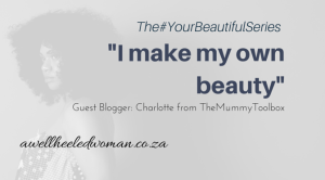 """I Make My Own Beauty"" Contribution To The #YourbeautifulSeries on A Well Heeled Woman"