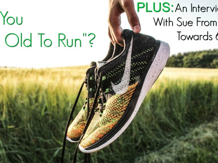 "feature image, pair of trainers being held against a field backdrop with writing on saying ""are you too old to run? Plus an interview with Sue at Sizzling Towards 60"""