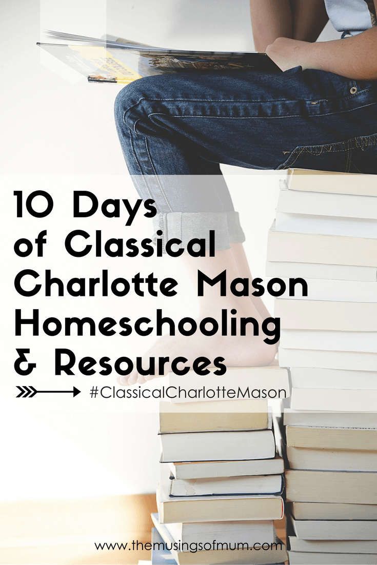 10 Days of Classical Charlotte Mason Homeschooling & Resources
