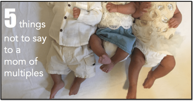 5 things not to say to a mom of multiples, written by a mom of triplets!