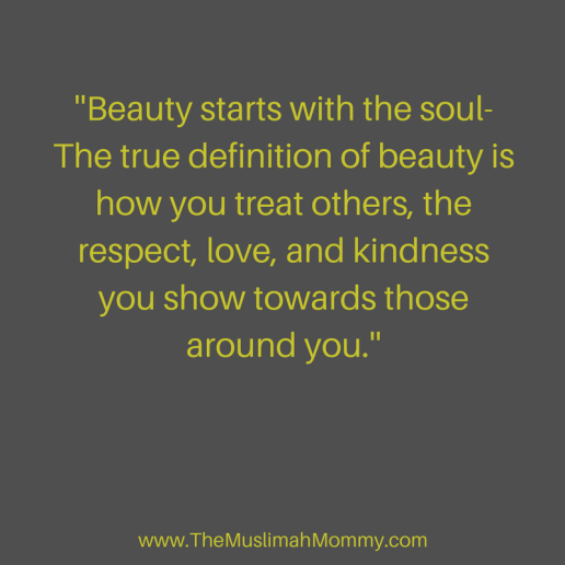 The true definition of beauty is how you treat others, the respect, love, and kindness you show towards others