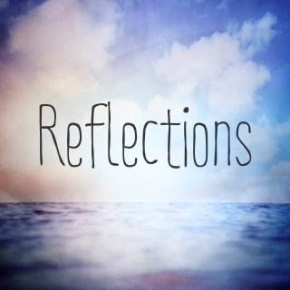 Reflections… the positive kind