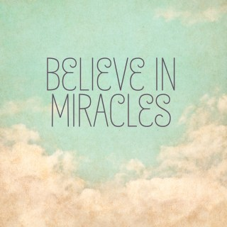 Believe… in Miracles!