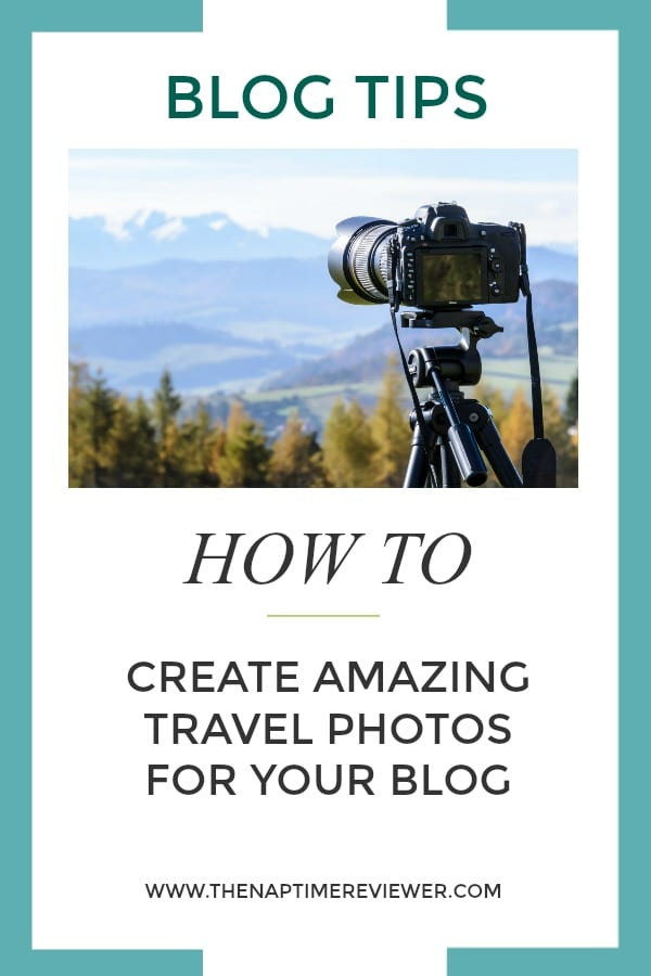 Blog Tips: How to Create Amazing Travel Photos For Your Blog like Some of the Best Blog Sites