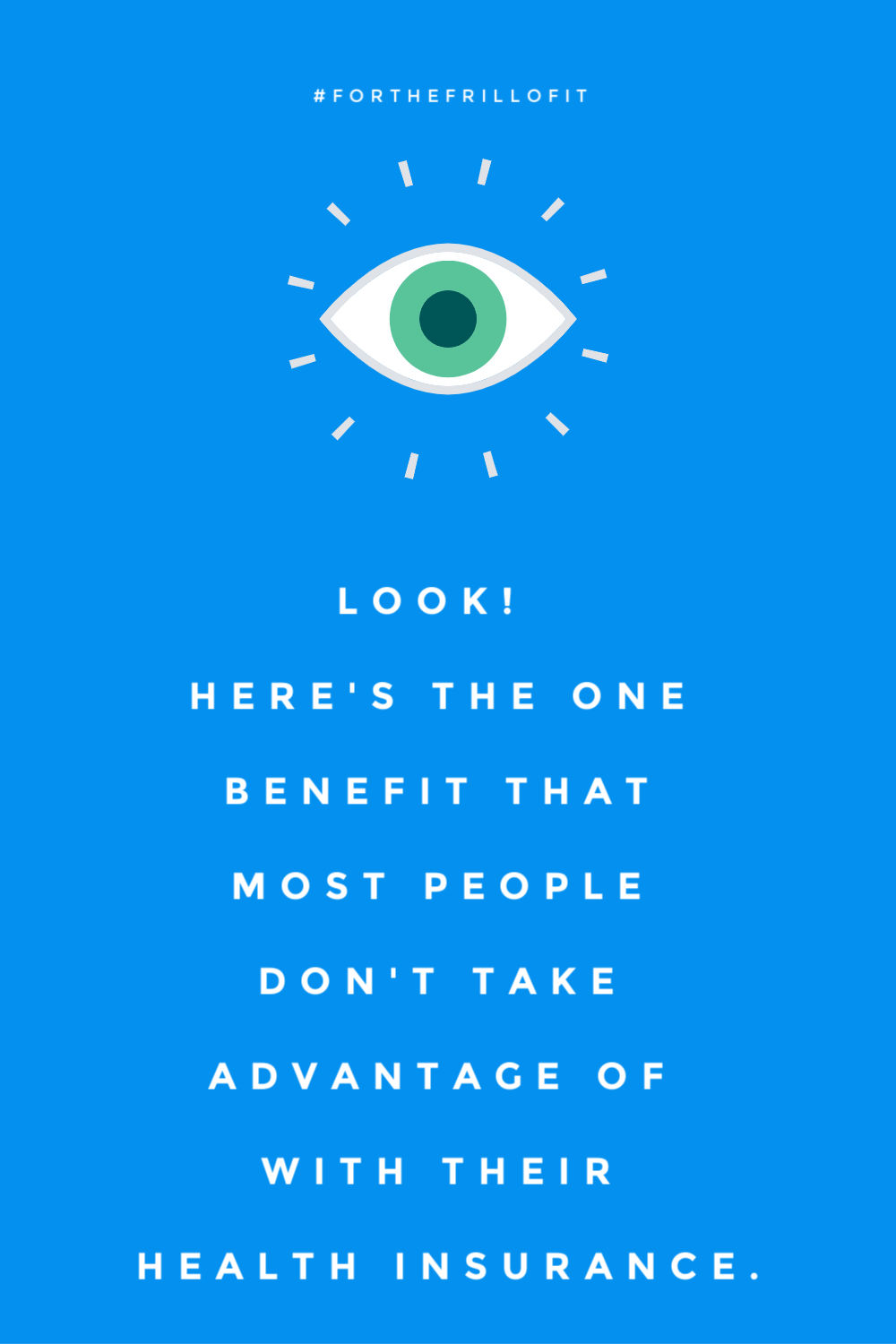 Take advantage of your optical benefits through your medical insurance.