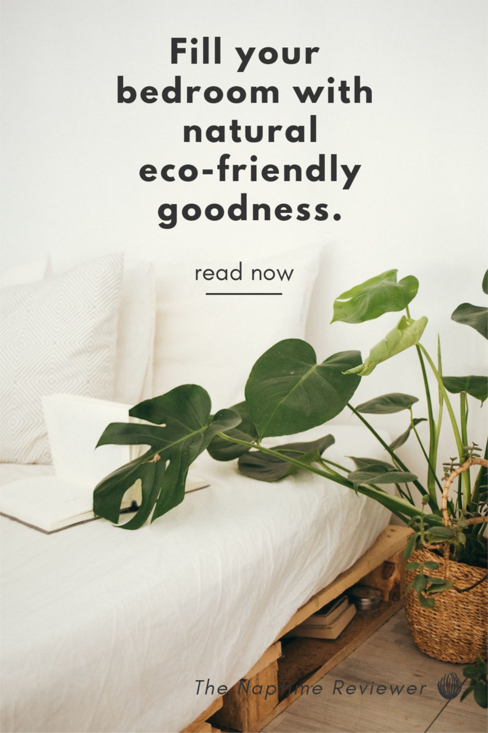 Fill your bedroom with natural, eco-friendly goodness.