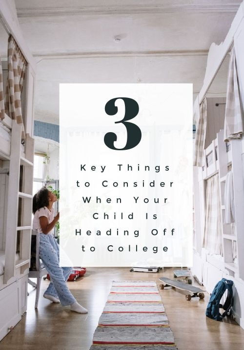 Key Things to Consider When Your Child Is Heading Off to College