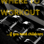 Where to workout if you need childcare
