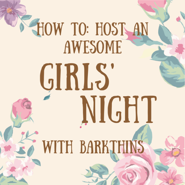 How to: Host an awesome girls night with bark thins