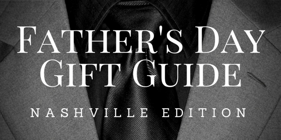 Father's Day Gift Guide- Nashville Edition