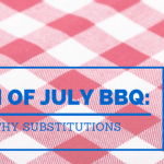 July 4th BBQ: Healthy Substitutions