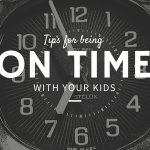 Tips for Being On Time with Kids