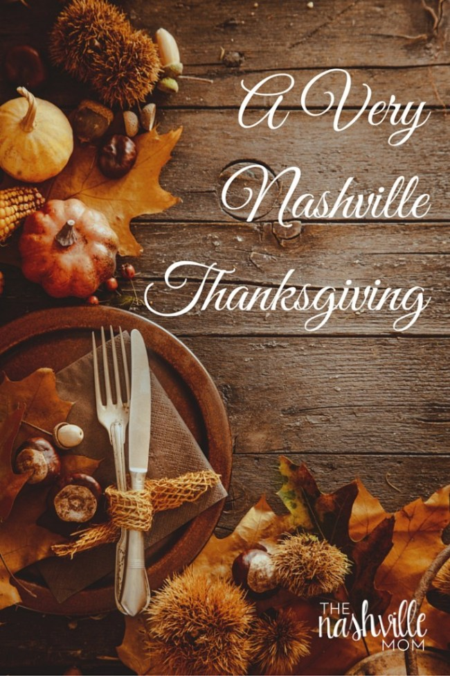 A Very Nashville Thanksgiving- things to check out with your holiday guests!