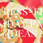 5 Stress-Free Holiday Party Ideas