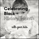 Celebrating Black History Month With Your Kids