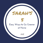 Sarah's 5 – Easy Ways to Go Greener at Home