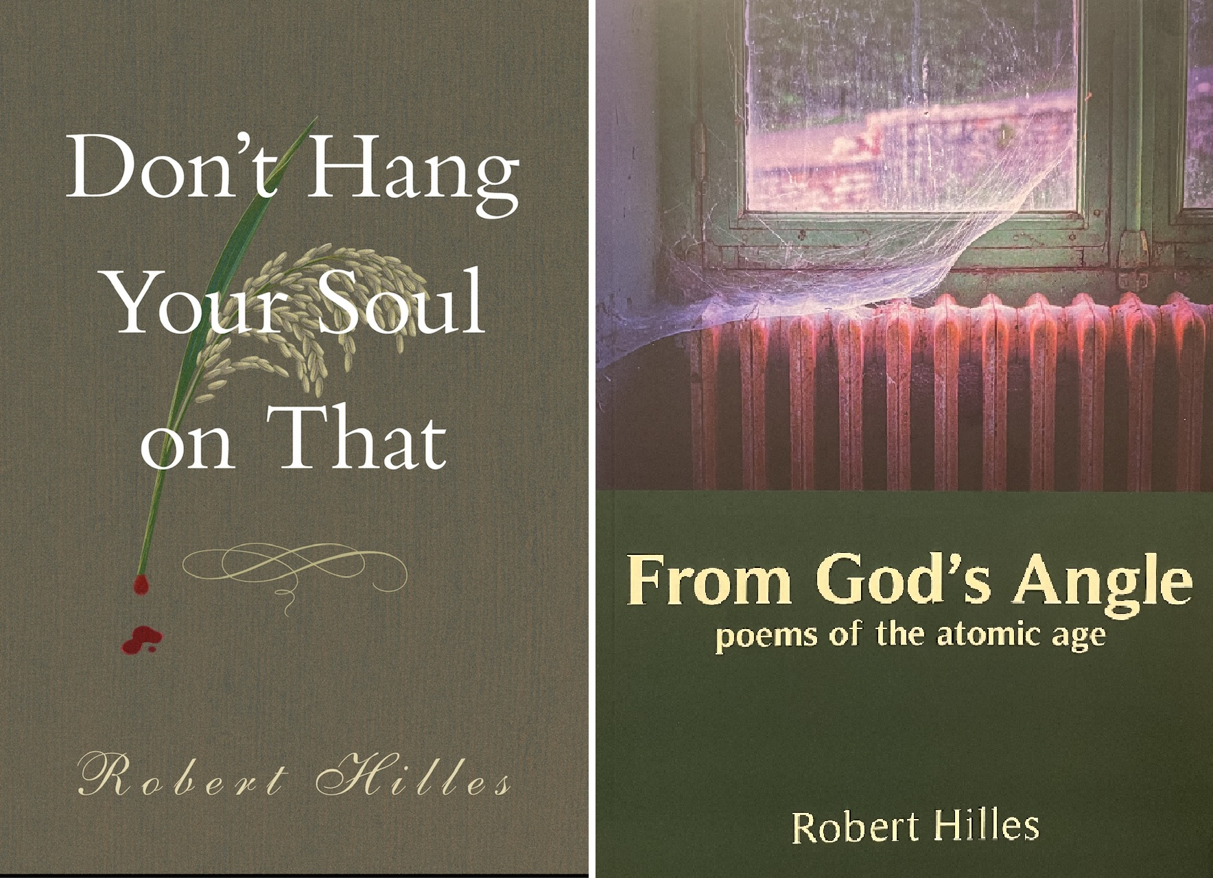 """Two images of Robert Hilles' two new book covers placed beside each other. The left cover is grey and reads """"Don't Hang your Soul on that,"""" and the rights one is green with a painting of a window that reads """"From God's Angle: Poems of the Atomic Age."""""""