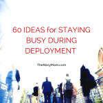 60 Ideas for Staying Busy During Deployment