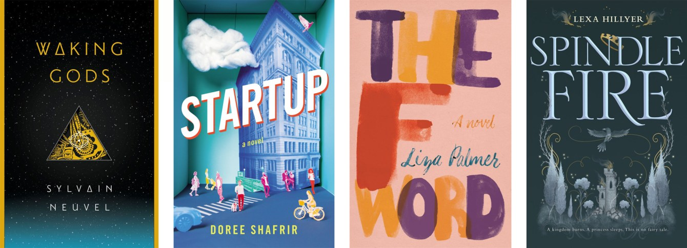 Waking Gods by Sylvain Neuvel, Startup by Doree Shafrir, The F Word by Liza Palmer and Spindle Fire by Lexa Hillyer