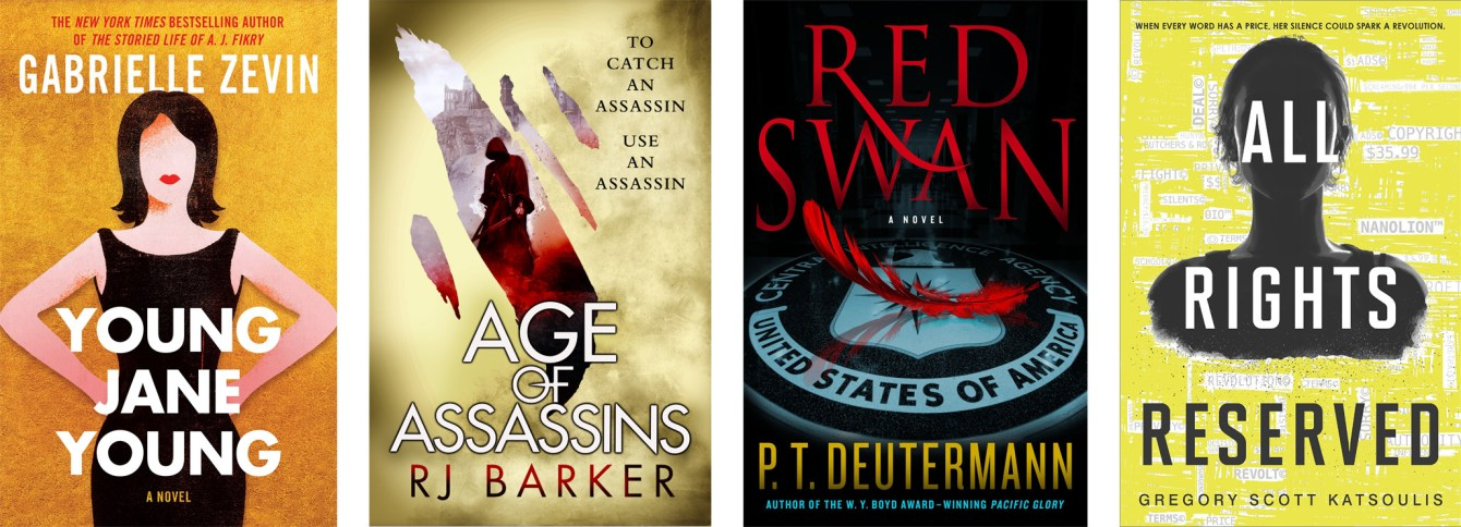 Young Jane Young by Gabrielle Zevin, Age of Assassins by RJ Barker, Red Swan by P.T. Deutermann, All Rights Reserved by Gregory Scott Katsoulis