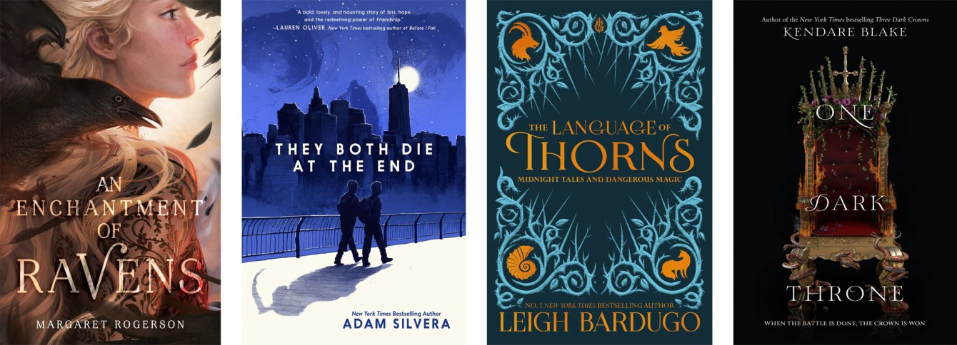 An Enchantment of Ravens by Margaret Rogerson, They Both Die At The End by Adam Silvera, The Language of Thorns by Leigh Bardugo, One Dark Throne by Kendare Blake