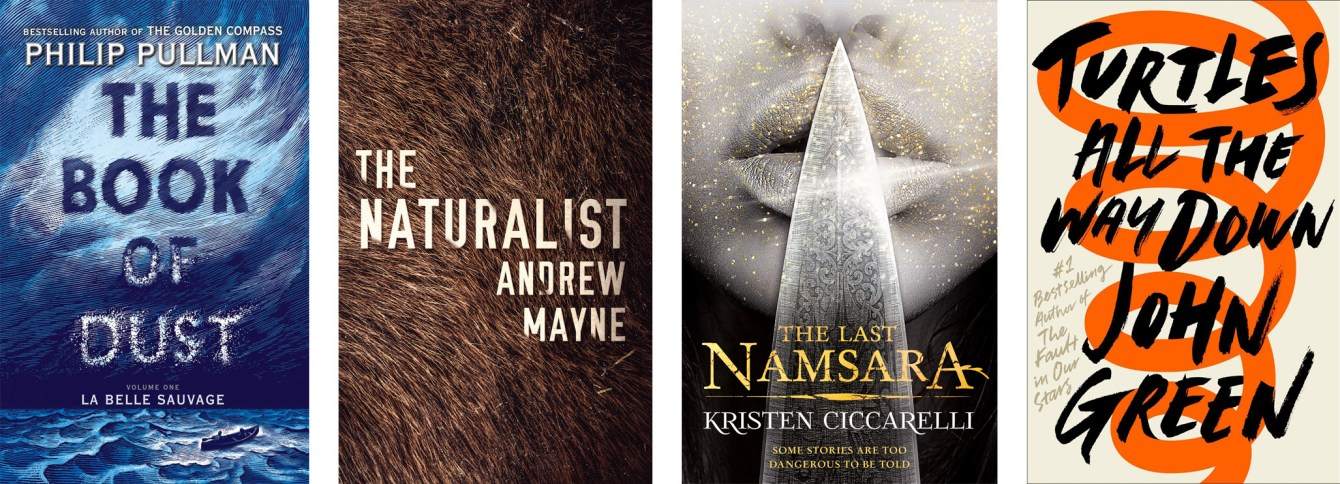 La Belle Sauvage: The Book of Dust by Philip Pullman, The Naturalist by Andrew Mayne, The Last Namsara by Kristen Ciccarelli, Turtles All The Way Down by John Green