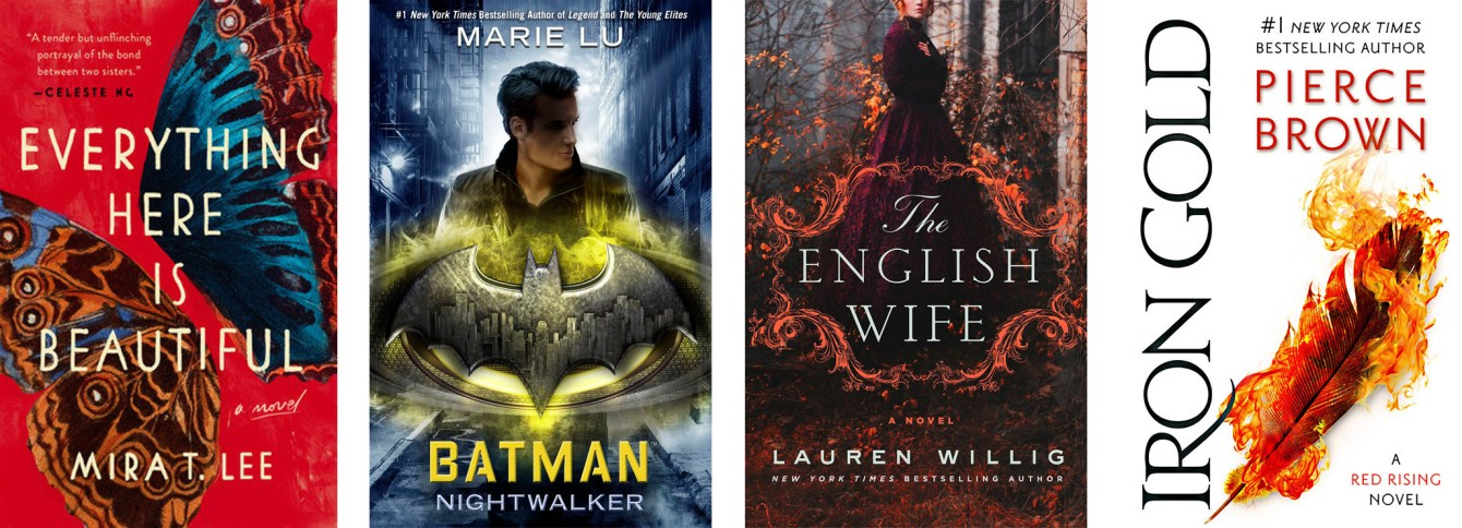 Everything Here is Beautiful by Mira T. Lee, Batman: Nightwalker by Marie Lu, The English Wife by Lauren Willig, Iron Gold by Pierce Brown