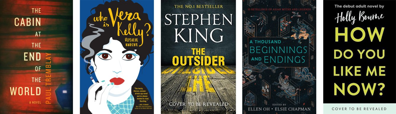 The Cabin at the End of the World by Paul Tremblay, Who Is Vera Kelly? by Rosalie Knecht, The Outsider by Stephen King, A Thousand Beginnings and Endings, How Do You Like Me Now? by Holly Bourne